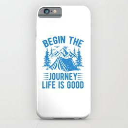 Begin The Journey Life Is Good wb iPhone Case