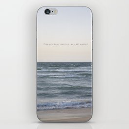 Time you enjoy wasting, was not wasted. iPhone Skin