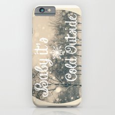 Baby it's cold outside iPhone 6s Slim Case
