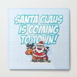 Santa Claus is Coming to Town! Metal Print