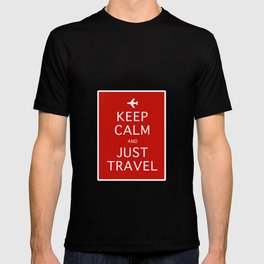 Keep Calm and Just Travel T-shirt