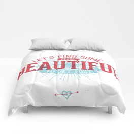 Let's find some place beautiful to get lost Comforters