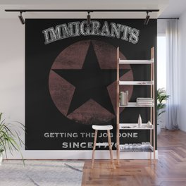 Immigrants: We Get the Job Done Wall Mural