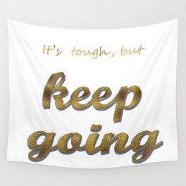 it's tough , but keep going Wall Tapestry