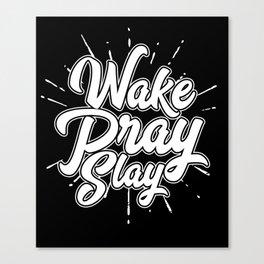 Wake Pray Slay Canvas Print