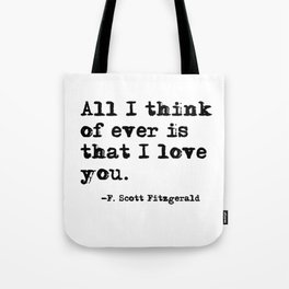 All I think of ever is that I love you Tote Bag