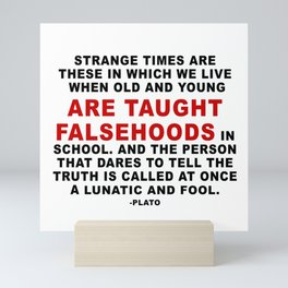 Plato Quote Taught falsehoods, who tells the truth is lunatic and fool Mini Art Print