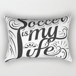 Soccer is my Life Rectangular Pillow