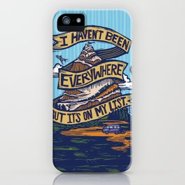 I Haven't Been Everywhere But It's On My List iPhone Case