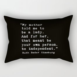 My mother  told me to  be a lady. Rectangular Pillow