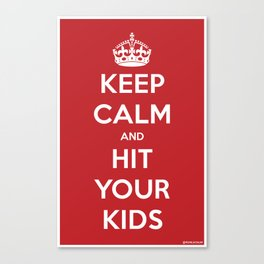 Keep Calm and Hit Your Kids Canvas Print
