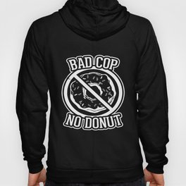 Bad Cop No Donut - Funny Police Slogans Sayings Statements Police T-Shirts Hoody