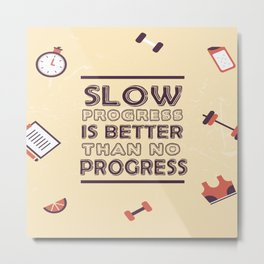 Slow progress is better than no progress Inspirational Life Success Quote Metal Print