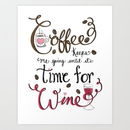 Coffee keeps me going until it's time for wine! Hand Lettered Typography Art Print Art Print