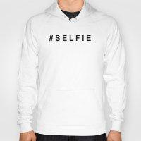 selfie Hoodies featuring #SELFIE by Shouty Slogans