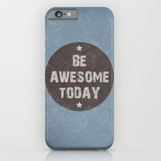 Be Awesome Today Poster Slim Case iPhone 6s
