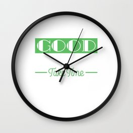 """""""Good Things Take Time"""" tee design. Makes a nice and awesome gift this holiday season! Get it now!  Wall Clock"""