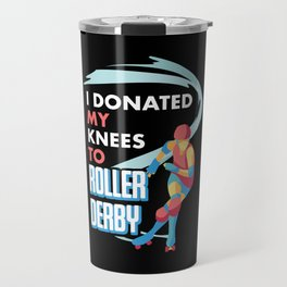 I Donated My Knees To Roller Derby Gift For Scaters Travel Mug