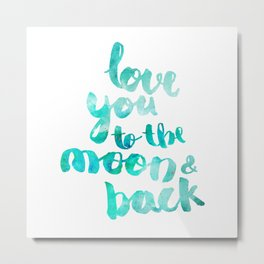 "SEA GREEN ""LOVE YOU TO THE MOON AND BACK"" QUOTE Metal Print"