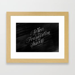 Action is the Foundation of all Success Framed Art Print