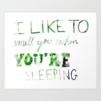 I like to smell you when you're sleeping Art Print