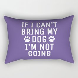 If I Can't Bring My Dog I'm Not Going (Ultra Violet) Rectangular Pillow