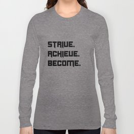Strive, Achieve, Become Long Sleeve T-shirt