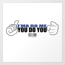 i'ma do me you do you Art Print