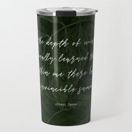 In the depth of winter,I finally learned that  within me there lay an invincible summer-Albert Camus Travel Mug
