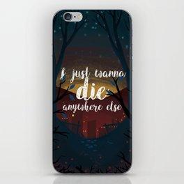 I just wanna die anywhere else iPhone Skin