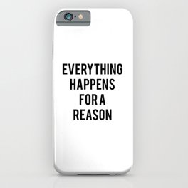 Everything Happens for Reason iPhone Case