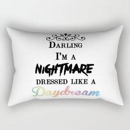 Darling I'm a nightmare dressed like a daydream Rectangular Pillow