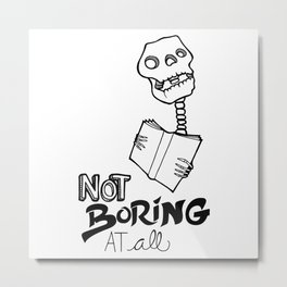 Not boring at all Metal Print