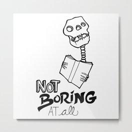 Not boring at all Metal Print