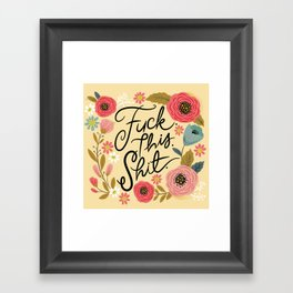Pretty Sweary: Fuck this Shit, in Yellow Framed Art Print