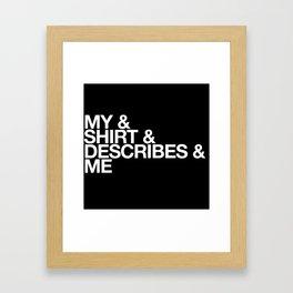 MY SHIRT DESCRIBES ME Framed Art Print