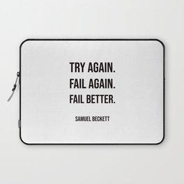 Try again. Fail again. Fail better. - Samuel Beckett Laptop Sleeve