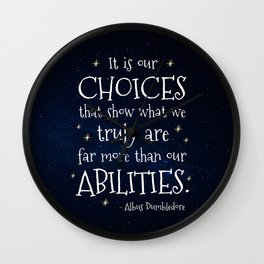 IT IS OUR CHOICES THAT SHOW WHAT WE TRULY ARE - HP2 DUMBLEDORE QUOTE Wall Clock