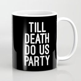 Till Death Do Us Party Music Quote Coffee Mug