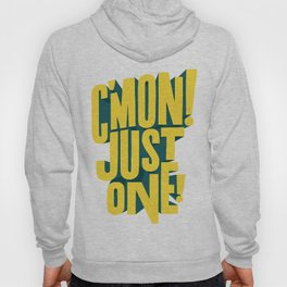 C'mon just one! Hoody