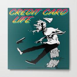 Credit Card Life Metal Print