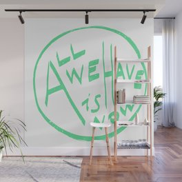 All we have is now Wall Mural