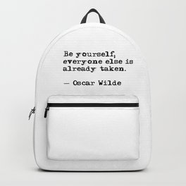 Be yourself; everyone else is already taken Backpack