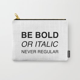 Be bold or italic, never regular Carry-All Pouch