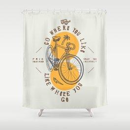 Go Where You Like Shower Curtain