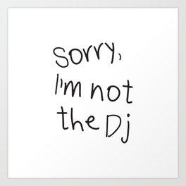 Sorry, I'm not a Dj Art Print