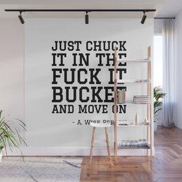 JUST CHUCK IT IN THE FUCK IT BUCKET Wall Mural
