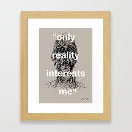 Only Reality Interests Me Framed Art Print
