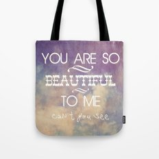You Are So Beautiful... To Me Tote Bag