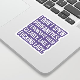 I Don't Spew Profanities I Enunciate Them Clearly Like a Fucking Lady (Ultra Violet) Sticker